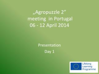 """"""" Agropuzzle  2"""" meeting in  Portugal  06 - 12  April  2014"""