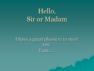 Hello,  Sir or Madam