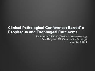 Clinical Pathological Conference: Barrett ' s  Esophagus and Esophageal Carcinoma