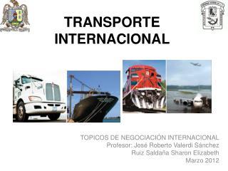 TOPICOS DE NEGOCIACIÓN INTERNACIONAL Profesor: José Roberto Valerdi Sánchez