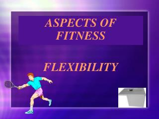 ASPECTS OF FITNESS FLEXIBILITY