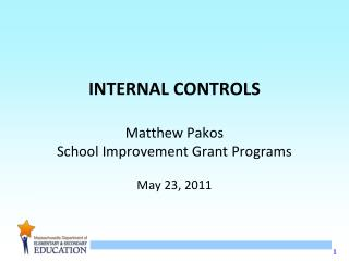 INTERNAL CONTROLS Matthew Pakos School Improvement Grant Programs May 23, 2011