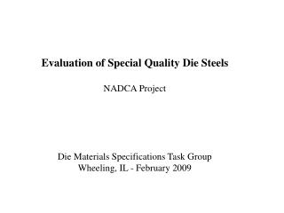 Evaluation of Special Quality Die Steels NADCA Project Die Materials Specifications Task Group