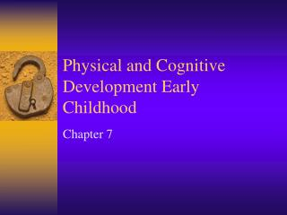 Physical and Cognitive Development Early Childhood