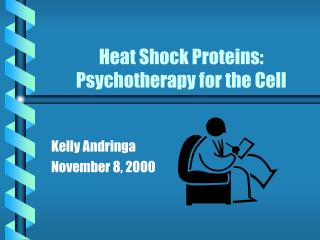 Heat Shock Proteins: Psychotherapy for the Cell