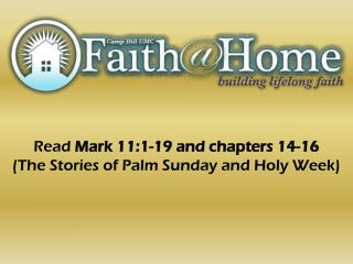 Read  Mark 11:1-19 and chapters 14-16 (The Stories of Palm Sunday and Holy Week)