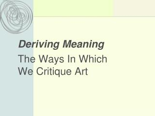 Deriving Meaning The Ways In Which We Critique Art