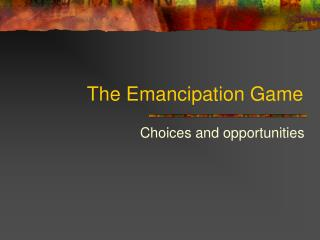 The Emancipation Game