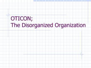OTICON; The Disorganized Organization