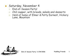 Saturday, November 4  End-of-Season Party! Chili supper, with breads, salads and desserts