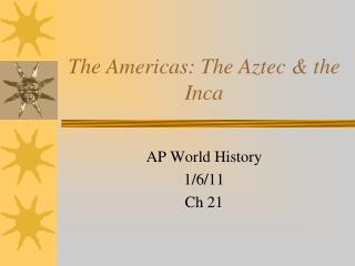 The Americas: The Aztec & the Inca