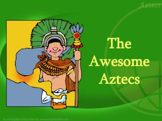 The Awesome Aztecs