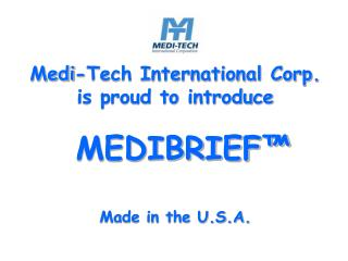 Medi-Tech International Corp. is proud to introduce                       MEDIBRIEF   Made in the U.S.A.
