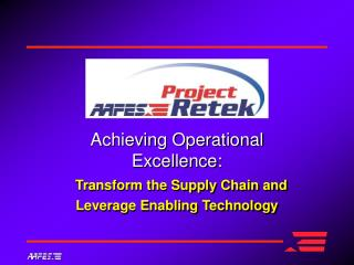 Achieving Operational Excellence: Transform the Supply Chain and  Leverage Enabling Technology