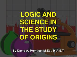 LOGIC AND SCIENCE IN THE STUDY OF ORIGINS