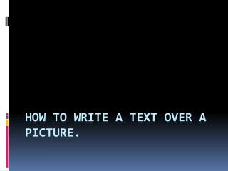 How to write a text over a picture.