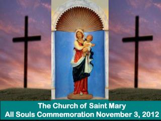 The Church of Saint Mary All Souls Commemoration November 3, 2012
