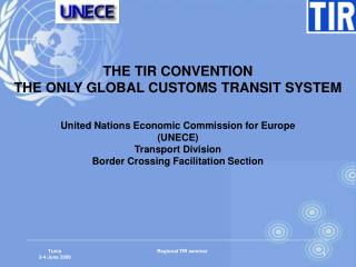 THE TIR CONVENTION THE ONLY GLOBAL CUSTOMS TRANSIT SYSTEM