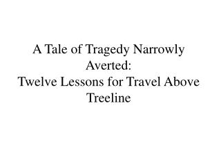 A Tale of Tragedy Narrowly Averted: Twelve Lessons for Travel Above Treeline