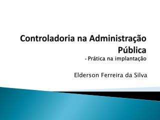 Controladoria na Administração Pública  -  Prática na implantação