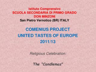 "COMENIUS PROJECT UNITED TASTES OF EUROPE 2011/13 Religious Celebration : The "" Candlemas """