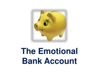 The Emotional  Bank Account