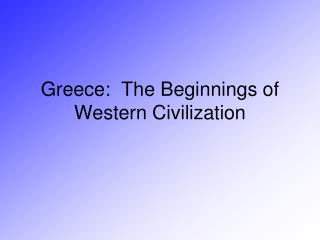 Greece:  The Beginnings of Western Civilization