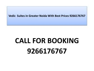Vedic Suites in Greater Noida With Best Prices 9266176767