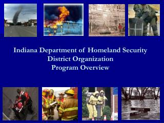 Indiana Department of Homeland Security District Organization  Program Overview