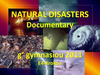 NATURAL DISASTERS Documentary g'  gymnasiou  2011 E4-Krokou