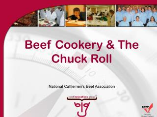 Beef Cookery & The Chuck Roll National Cattlemen's Beef Association