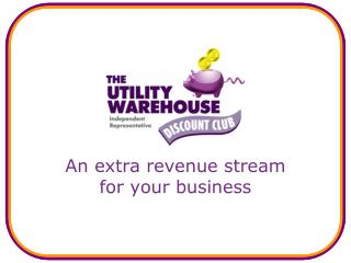 An extra revenue stream  for your business