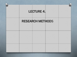 LECTURE 4. RESEARCH METHOD S