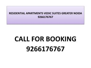 RESIDENTIAL APARTMENTS VEDIC SUITES GREATER NOIDA 9266176767