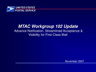 MTAC Workgroup 102 Update  Advance Notification, Streamlined Acceptance  Visibility for First-Class Mail