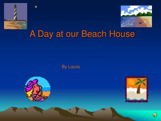 A Day at our Beach House