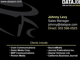 Johnny Levy Sales Manager johnny@datajoe Direct: 303 596-0523