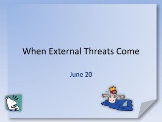 When External Threats Come