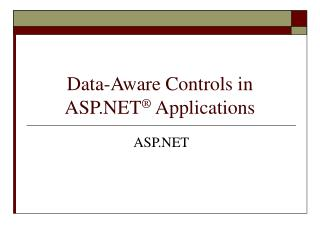 Data-Aware Controls in ASP.NET ®  Applications