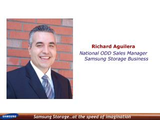 Richard Aguilera National ODD Sales Manager Samsung Storage Business