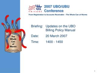 Briefing:	Updates on the UBO Billing Policy Manual  Date:	20 March 2007  Time:	1400 - 1450