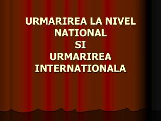 URM ARIREA LA NIVEL NATIONAL SI URMARIREA INTERNATIONALA