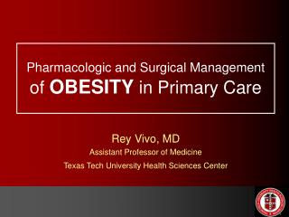 Pharmacologic and Surgical Management of  OBESITY  in Primary Care
