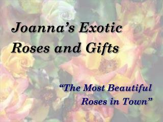 Joanna's Exotic Roses and Gifts