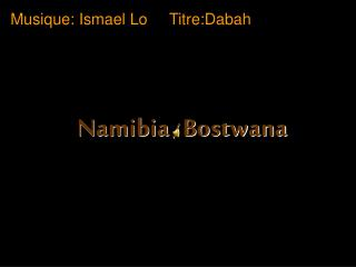 Namibia / Bostwana