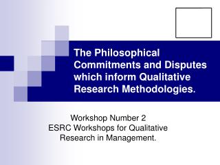 The Philosophical Commitments and Disputes which inform Qualitative Research Methodologies .