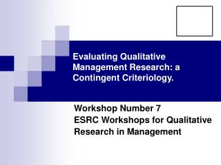 Evaluating Qualitative Management Research: a Contingent Criteriology.