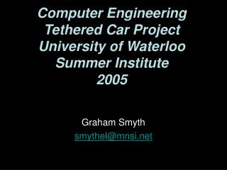 Computer Engineering Tethered Car Project University of Waterloo Summer Institute 2005