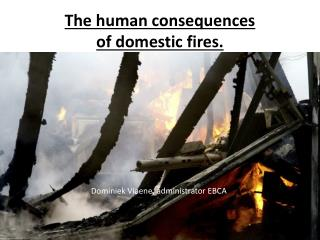 The human consequences of domestic fires.