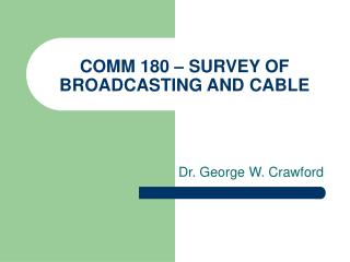 COMM 180 – SURVEY OF BROADCASTING AND CABLE